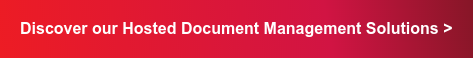 Discover our Hosted Document Management Solutions >
