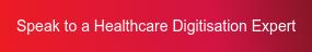 Speak to a Healthcare Digitisation Expert