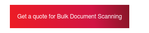 Get a quote for Bulk Document Scanning