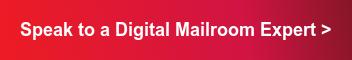 Speak to a Digital Mailroom Expert >