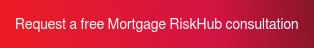 Request a free Mortgage RiskHub consultation