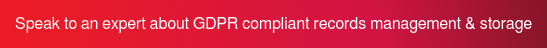 Speak to an expert about GDPR compliant records management & storage >