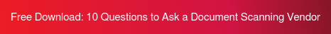Free Download: 10 Questions to Ask a Document Scanning Vendor