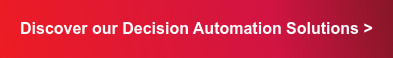Discover our Decision Automation Solutions >
