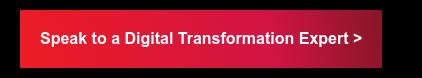 Speak to a Digital Transformation Expert >