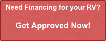 Need Financing for your RV?  Get Approved Now!