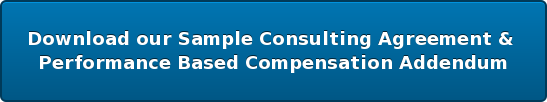 Download our Sample Consulting Agreement &  Performance Based Compensation Addendum