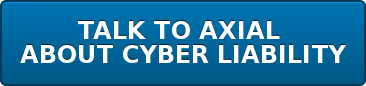 TALK TO AXIAL  ABOUT CYBER LIABILITY
