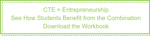 CTE + Entrepreneurship See How Students Benefit from the Combination Download the Workbook