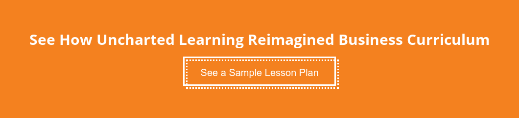 See How Uncharted Learning Reimagined Business Curriculum  Gain access to a printable sample version of our proprietary lesson plan  download. See a Sample Lesson Plan