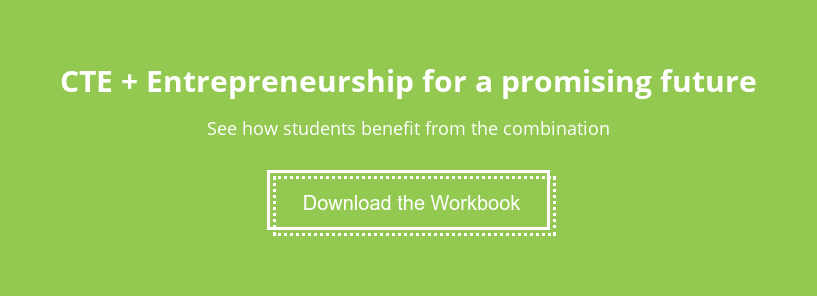 CTE + Entrepreneurship for a promising future  See how students benefit from the combination Download the Workbook
