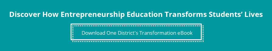 Discover How Entrepreneurship Education Transforms Students' Lives Download One District's Transformation eBook