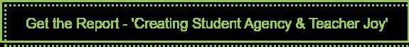 Get the Report - 'Creating Student Agency & Teacher Joy'