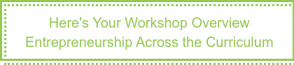 Workshop Overview Download:  Entrepreneurship Across the Curriculum