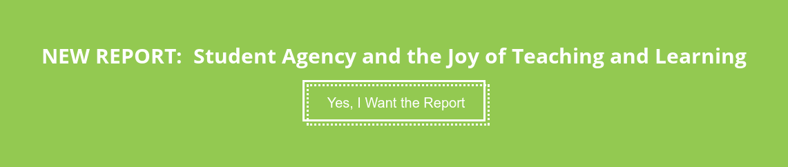 NEW REPORT: Student Agency and the Joy of Teaching and Learning  Yes, I Want the Report