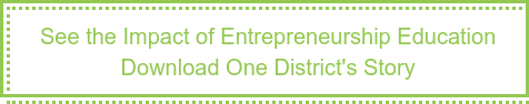 See the Impact of Entrepreneurship Education Download One District's Story