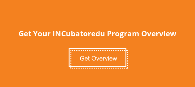 Get Your INCubatoredu Program Overview Get Overview