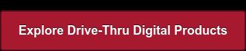 Explore Drive-Thru Digital Products