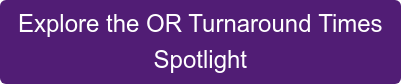 Explore the OR Turnaround Times Spotlight