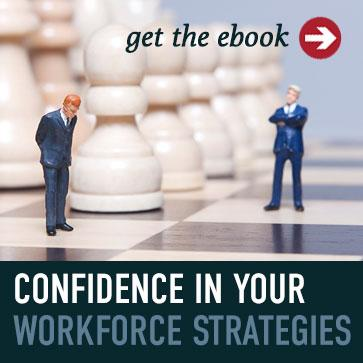 Confidence in Your Workforce Strategies