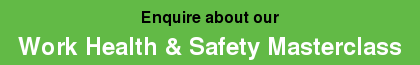 Enquire about our  Work Health & Safety Masterclass