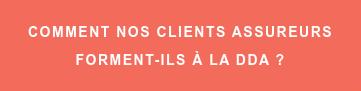 Comment nos clients assureurs forment-ils à la DDA ?