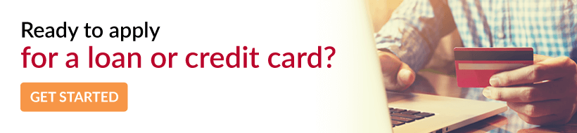Ready to apply for a loan or credit card? Get started.