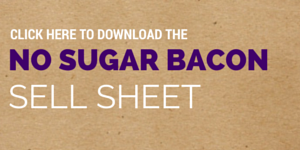 Download the No Sugar Bacon Sell Sheet