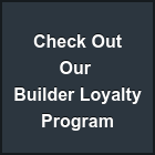 Check Out Our  Builder Loyalty Program