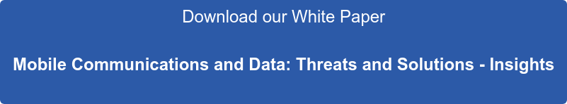 Download our White Paper  Mobile Communications and Data: Threats and Solutions - Insights