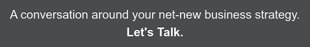 A conversation around your net-new business strategy. Let's Talk.