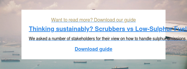 Want to read more? Download our guide Thinking sustainably? Scrubbers vs Low-Sulphur Fuel The new IMO sulphur regulation is due to come into force in 2020 which to some seem daunting. We asked a number of stakeholders for their view on how to handle sulphur emissions. Download guide <https://www.walleniusmarine.com/>