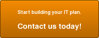 Start building your IT plan.  Contact us today!