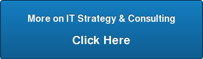 More on IT Strategy & Consulting  Click Here