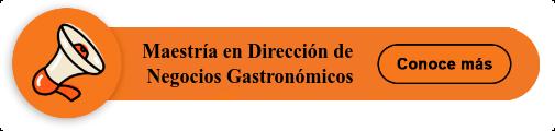 Maestría en Dirección de  Negocios Gastronómicos