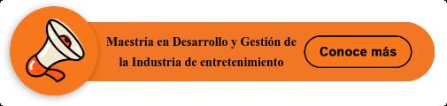 Maestría en Desarrollo y Gestión de la Industria de entretenimiento