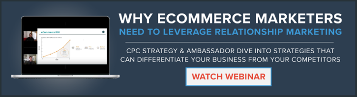 CPC Strategy & Ambassador Webinar: Why eCommerce Marketers Need to Leverage Relationship Marketing