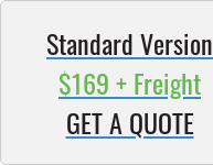 Standard Version $169 + Freight GET A QUOTE