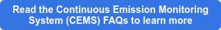 Read the Continuous Emission Monitoring  System (CEMS) FAQs to learn more