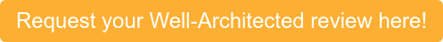 Request your Well-Architected review here!