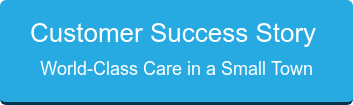 Customer Success Story  World-Class Care in a Small Town
