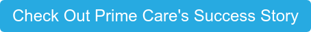 Check Out Prime Care's Success Story