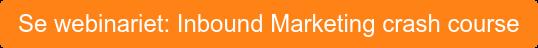 Se webinariet: Inbound Marketing crash course