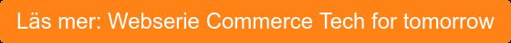 Läs mer: Webserie Commerce Tech for tomorrow