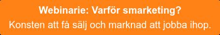 Webinarie:Varför smarketing? Konsten att få sälj och marknad att jobba ihop.