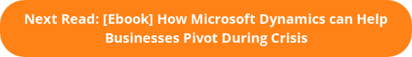 Next Read: [Ebook] How Microsoft Dynamics can Help Businesses Pivot During Crisis