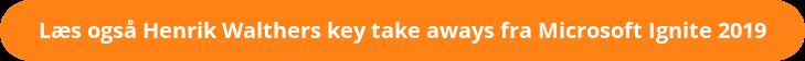 Læs også Henrik Walthers key take aways fra Microsoft Ignite 2019