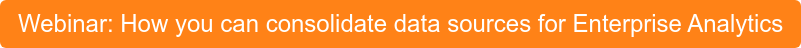 Webinar: How you can consolidate data sources for Enterprise Analytics