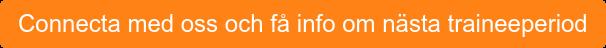 Connecta med ossoch få info om nästa traineeperiod