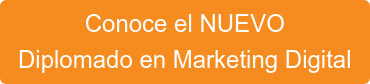 Conoce el NUEVO Diplomado en Marketing Digital